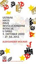 USTAVNI HAOS PRVE REVOLUCIONARNE ROTACIJE U SRBIJI 5. OKTOBAR 2000. - 27. JUL 2012 - aleksandar molnar