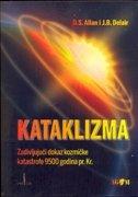 KATAKLIZMA - Zadivljujući dokaz kozmičke katastrofe 9500 godina pr. Kr. - d. s. allan, j. b. delair