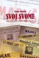 SVOJ SVOME - Češka i Slovačka manjina u međuratnoj Jugoslaviji (1918. - 1941.) - vlatka dugački