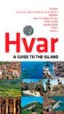 HVAR - A GUIDE TO THE ISLAND - braslav (ur) karlić, marko vučetić