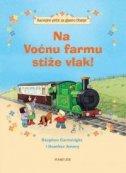 NA VOĆNU FARMU STIŽE VLAK - Razvojne priče za glasno čitanje - heather amery, stephen (ilust.) cartwright
