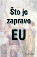 ŠTO JE ZAPRAVO EU - nenad ivanković
