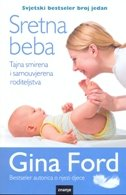 SRETNA BEBA - Tajna smirena i samouvjerena roditeljstva - gina ford