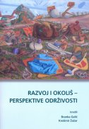 RAZVOJ I OKOLIŠ - PERSPEKTIVE ODRŽIVOSTI - branka (ur.) galić, krešimir (ur.) žažar