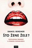 ŠTO ŽENE ŽELE? - Pustolovna znanost o ženskoj seksualnosti - daniel bergner