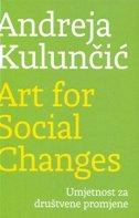 ART FOR SOCIAL CHANGES - UMJETNOST ZA DRUćTVENE PROMJENE - andreja kulunčuć