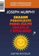 SNAGOM PODSVIJESTI POBOLJŠAJTE ZDRAVLJE I VITALNOST - joseph murphy