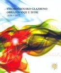 VISOKOŠKOLSKO GLAZBENO OBRAZOVANJE U ISTRI 1979.-2012. - sabina (ur.) vidulin orbanić