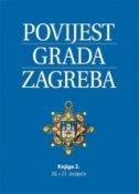POVIJEST GRADA ZAGREBA 2 - 20. i 21. stoljeće - grupa autora