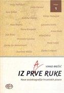 IZ PRVE RUKE - Nove autobiografije hrvatskih pisaca - knjiga 1. - vinko brešić