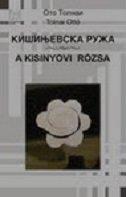 KIŠINJEVSKA RUŽA (ćirilica) / A KISINYOVI ROZSA - otto tolnai