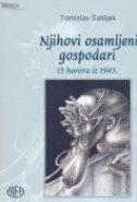 NJIHOVI OSAMLJENI GOSPODARI - 15 horora iz 1945. - tomislav sabljak