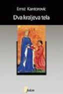 DVA KRALJEVA TELA - Studija o srednjovekovnoj političkoj teologiji - ernst h. kantorowicz