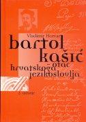 BARTOL KAŠIĆ - OTAC HRVATSKOGA JEZIKOSLOVLJA - vladimir horvat