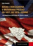 BOSNA I HERCEGOVINA U BRITANSKOJ POLITICI OD 1857. DO 1878. - edin radušić