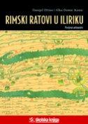 RIMSKI RATOVI U ILIRIKU - Povijesni antinarativ - alka domić kunić, danijel džino