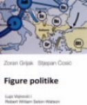 FIGURE POLITIKE - Lujo Vojnović i Robert William Seton-Watson - stjepan ćosić, zoran grijak