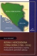 BOSNA I HERCEGOVINA I CRNA GORA (1790.-1918.) - Teritorijalno formiranje u svjetlu međusobnih političkih odnosa - rasim halilagić