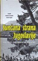 SUNČANA STRANA JUGOSLAVIJE - Povijest turizma u socijalizmu - hannes grandits, karin taylor