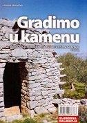 GRADIMO U KAMENU - Priručnik o suhozidnoj baštini i vještini gradnje - siniša bodrožić, filip bubalo
