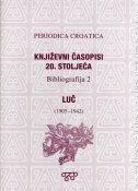 PERIODICA CROATICA - Književni časopisi 20. stoljeća / Bibliografija 2 - LUČ (1905.-1942.) - vinko brešić (ur.)