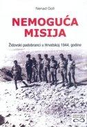 NEMOGUĆA MISIJA - Židovski padobranci u Hrvatskoj 1944. godine - nenad goll