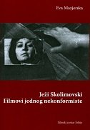JEŽI SKOLIMOVSKI - FILMOVI JEDNOG NEKONFORMISTE - ewa mazierska