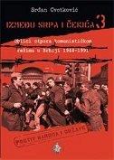 IZMEĐU SRPA I ČEKIĆA 3 - Oblici otpora komunističkom režimu u Srbiji 1944-1991 - srđan cvetković