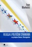 RELIGIJA U POLITIČKIM STRANKAMA NA PRIMJERU BOSNE I HERCEGOVINE - ivan markešić