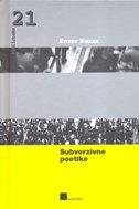 SUBVERZIVNE POETIKE -Tranzicija, književnost, kultura, ideologija - enver kazaz