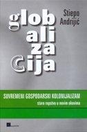 GLOBALIZACIJA - SUVREMENI GOSPODARSKI KOLONIJALIZAM - stiepo andrijić