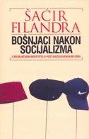 BOŠNJACI NAKON SOCIJALIZMA - O bošnjačkom identitetu u postjugoslavenskom dobu - šaćir filandra