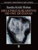 HRVATSKO SLIKARSTVO OD 1945. DO DANAS - sandra križić roban