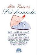 PET KOMADA - Kad umire glumac, Sve o ženama, Sve o muškarcima, Čehov je Tolstoju rekao zbogom, Nora danas - miro gavran