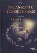 PAGANIZAM U TEORIJI I PRAKSI - OBREDI I SIMBOLI (3. knjiga) - danijel (ur.) tatić