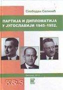 PARTIJA I DIPLOMATIJA U JUGOSLAVIJI 1945-1952 (ĆIR) - slobodan selinić
