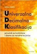 UNIVERZALNA DECIMALNA KLASIFIKACIJA - Priručnik za knjižničare i shema za narodne knjižnice - jelica leščić