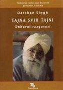 TAJNA SVIH TAJNI - Duhovni razgovori - darshan singh
