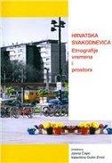 HRVATSKA SVAKODNEVICA - Etnografije vremena i prostora - jasna (urednica) čapo, valentina (urednica) gulin zrnić