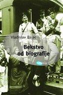 BEKSTVO OD BIOGRAFIJE - ŽIVOT U OSAM IMENA - vladislav bajac