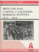 PRINUDNI RAD I OTPOR U LOGORIMA BORSKOG RUDNIKA 1941-1944 - tomislav pajić