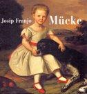 JOSIP FRANJO MUCKE 1821-1883 - branka balen