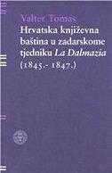HRVATSKA KNJIŽEVNA BAŠTINA U ZADARSKOME TJEDNIKU LA DALMAZIA (1845. - 1847.) - valter tomas