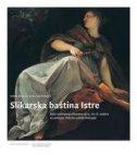 SLIKARSKA BAŠTINA ISTRE-djela štafelajnog slikarstva od 15. do 18. stoljeća na području Porečko-pulske biskupije - grupa autora