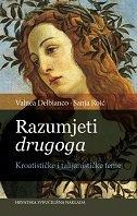 RAZUMJETI DRUGOGA - Kroatističke i talijanističke teme - valnea delbianco, sanja roić