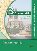 B-Grammatik (Übungsgrammatik Deutsch als Fremdsprache, Sprachniveau B1–B2) - anne buscha, szilvia szita