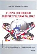 PERSPEKTIVE RAZVOJA EUROPSKE KULTURNE POLITIKE - Interkulturni dijalog i multikulturalnost - martina borovac pečarević