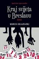 KRAJ SVIJETA U BRESLAUU - marek krajewski