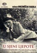 U SJENI LJEPOTE - Romansirana biografija Viktora Kovačića, hrvatskog arhitekta - božidar brezinščak bagola