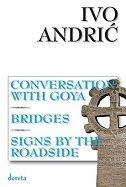 CONVERSATION WITH GOJA / MOSTOVI / SIGNS BY THE ROADSIDE - RAZGOVOR S GOJOM / MOSTOVI / ZNAKOVI PORED PUTA - ivo andrić